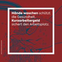 Händewaschen schützt die Gesundheit, Kurzarbeitergeld den Arbeitsplatz